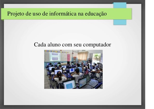Projeto de uso de informática na educação  Cada aluno com seu computador