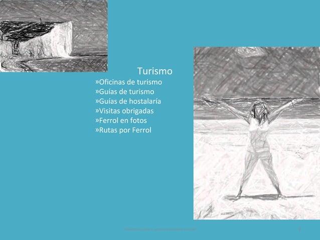 Turismo »Oficinas de turismo »Guías de turismo »Guías de hostalaría »Visitas obrigadas »Ferrol en fotos »Rutas por Ferrol ...