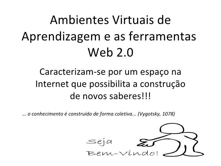 Ambientes Virtuais deAprendizagem e as ferramentas           Web 2.0      Caracterizam-se por um espaço na     Internet qu...