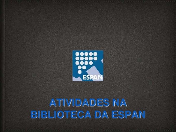 ATIVIDADES NABIBLIOTECA DA ESPAN