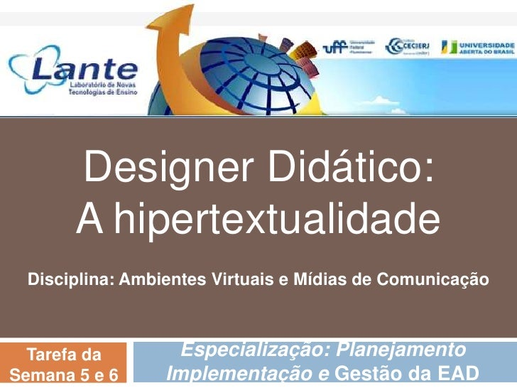 Designer Didático:       A hipertextualidade Disciplina: Ambientes Virtuais e Mídias de Comunicação  Tarefa da       Espec...