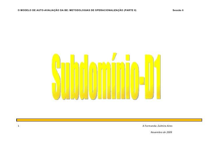 O MODELO DE AUTO-AVALIAÇÃO DA BE: METODOLOGIAS DE OPERACIONALIZAÇÃO (PARTE II)                               Sessão 6     ...