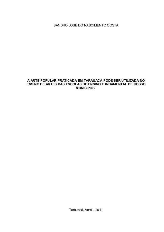 SANDRO JOSÉ DO NASCIMENTO COSTAA ARTE POPULAR PRATICADA EM TARAUACÁ PODE SER UTILIZADA NOENSINO DE ARTES DAS ESCOLAS DE EN...