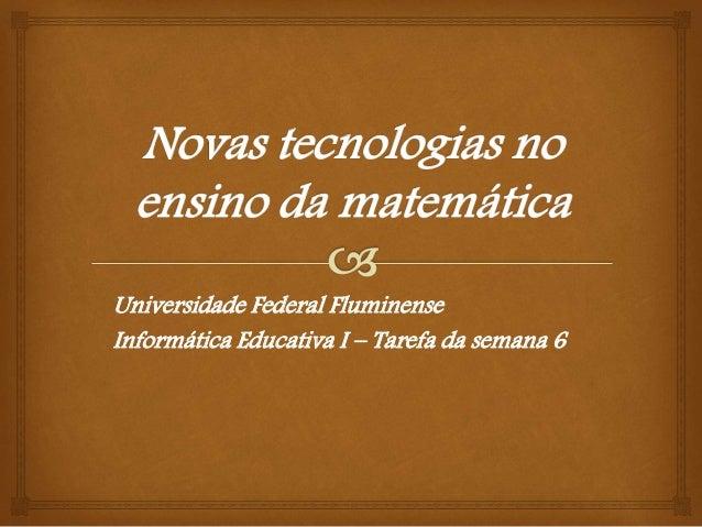 Universidade Federal Fluminense Informática Educativa I – Tarefa da semana 6