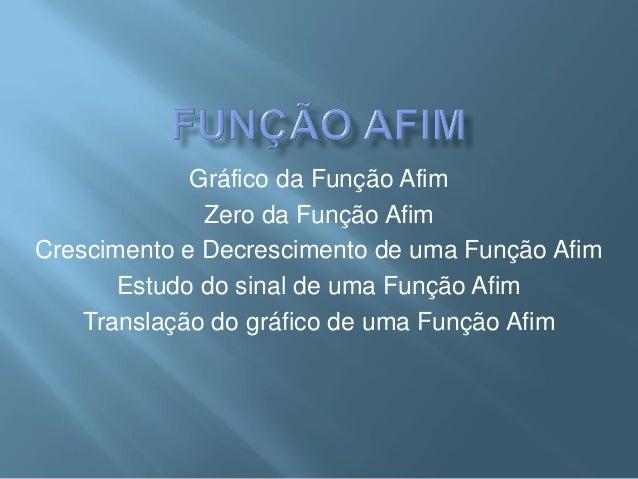 Gráfico da Função Afim              Zero da Função AfimCrescimento e Decrescimento de uma Função Afim       Estudo do sina...