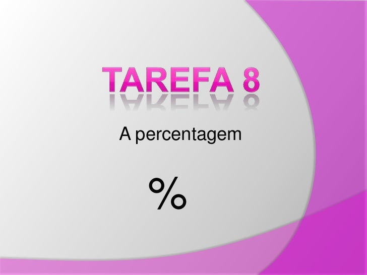 Tarefa 8 <br />A percentagem<br />%<br />