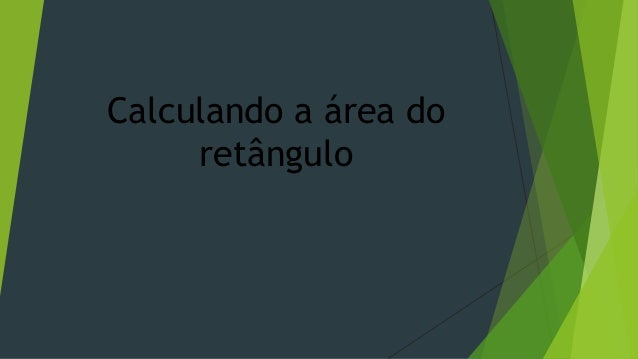 Calculando a área do  retângulo