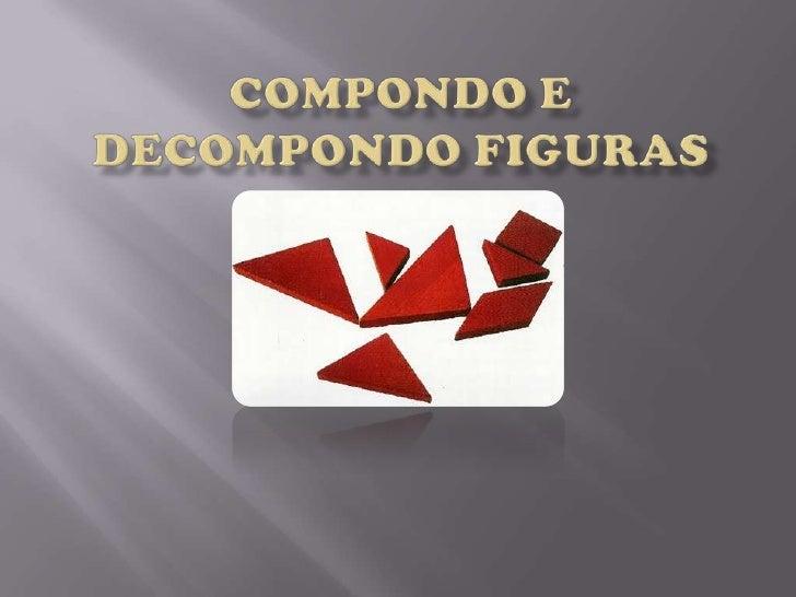 COMPONDO e DECOMPONDO FIGURAS<br />