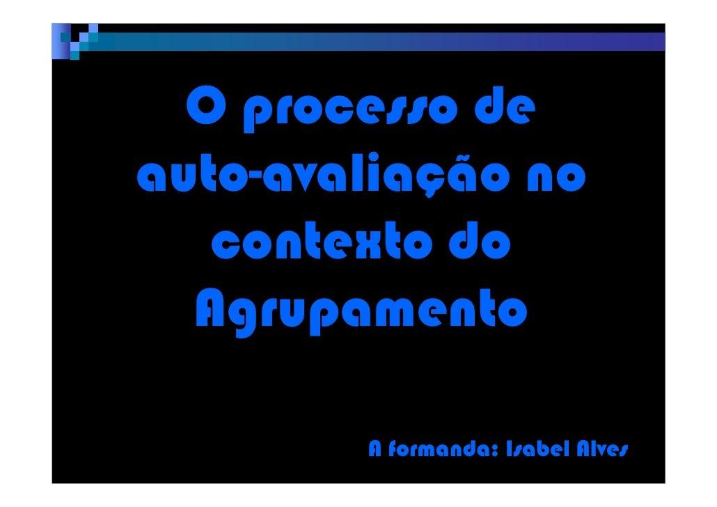 O processo de auto-avaliação no    contexto do   Agrupamento          A formanda: Isabel Alves