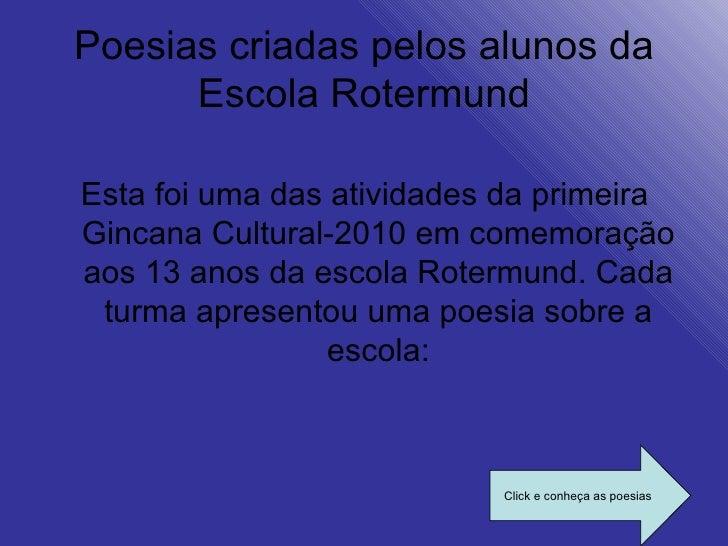 Poesias criadas pelos alunos da Escola Rotermund <ul><li>Esta foi uma das atividades da primeira Gincana Cultural-2010 em ...