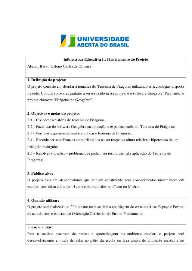 Informática Educativa I:: Planejamento do Projeto Aluno: Bartor Galeno Cunha de Oliveira 1. 1. Definição do projeto: 2. O ...