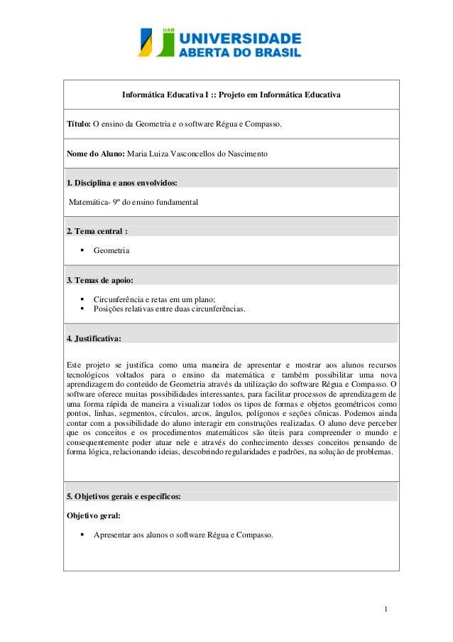 1  Informática Educativa I :: Projeto em Informática Educativa  Título: O ensino da Geometria e o software Régua e Compass...