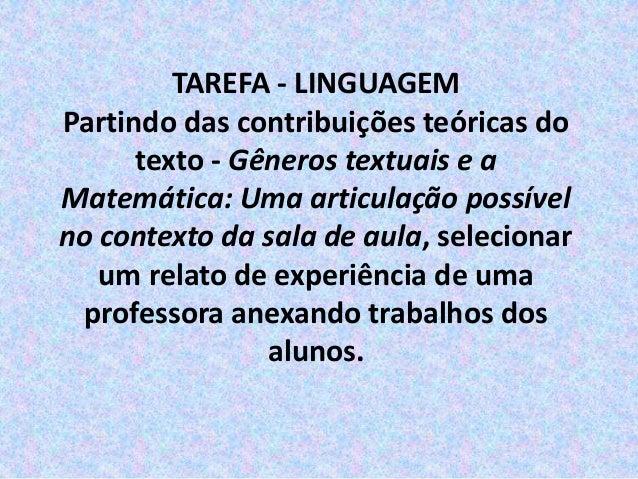 TAREFA - LINGUAGEM  Partindo das contribuições teóricas do  texto - Gêneros textuais e a  Matemática: Uma articulação poss...