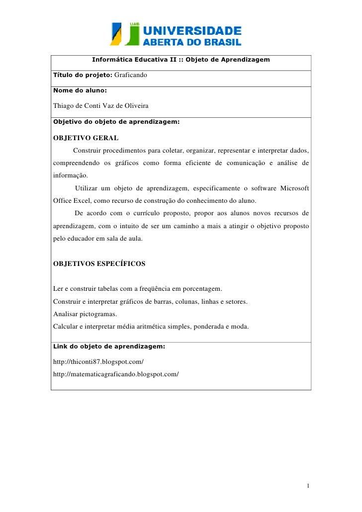 Informática Educativa II :: Objeto de AprendizagemTítulo do projeto: GraficandoNome do aluno:Thiago de Conti Vaz de Olivei...
