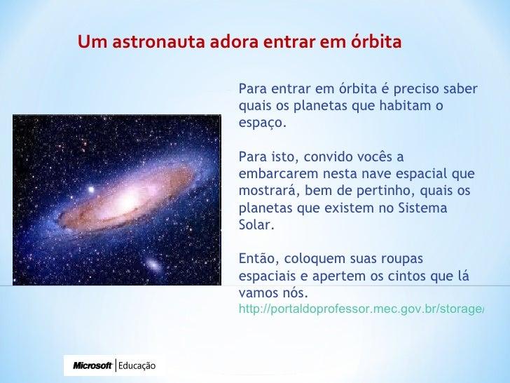 Um astronauta adora entrar em órbita Para entrar em órbita é preciso saber quais os planetas que habitam o espaço.  Para i...