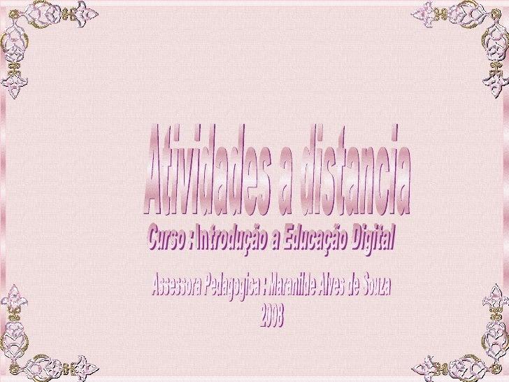 Atividades a distancia  Assessora Pedagogica : Maranilde Alves de Souza 2008