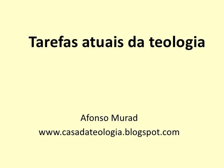 Tarefas atuais da teologia         Afonso Murad www.casadateologia.blogspot.com