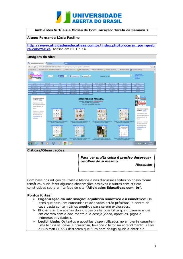 1 Ambientes Virtuais e Mídias de Comunicação: Tarefa da Semana 2 Aluno: Fernanda Lúcia Paulino http://www.atividadeseducat...