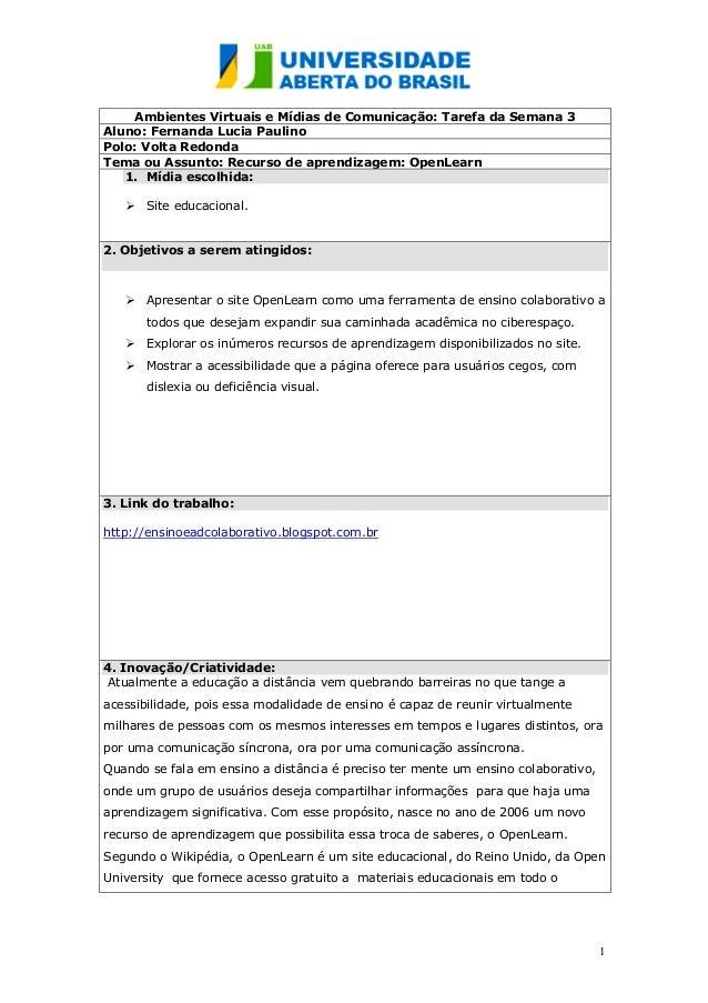 1 Ambientes Virtuais e Mídias de Comunicação: Tarefa da Semana 3 Aluno: Fernanda Lucia Paulino Polo: Volta Redonda Tema ou...