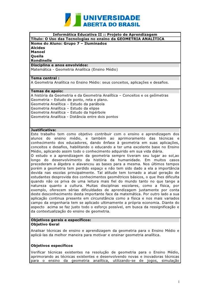 Informática Educativa II :: Projeto de Aprendizagem Título: O Uso das Tecnologias no ensino da GEOMETRIA ANALÍTICA Nome do...
