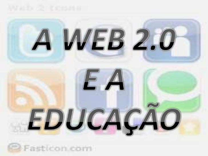A WEB 2.0 E A EDUCAÇÃO<br />