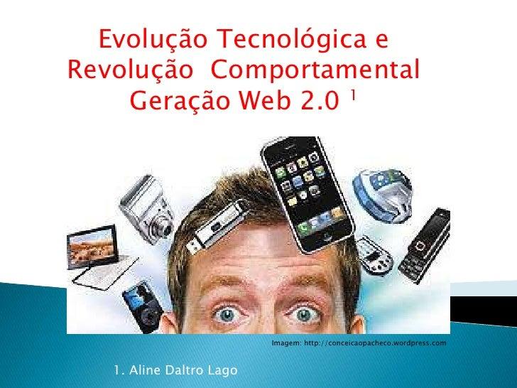 Evolução Tecnológica eRevolução Comportamental    Geração Web 2.0  1                          Imagem: http://conceicaopach...
