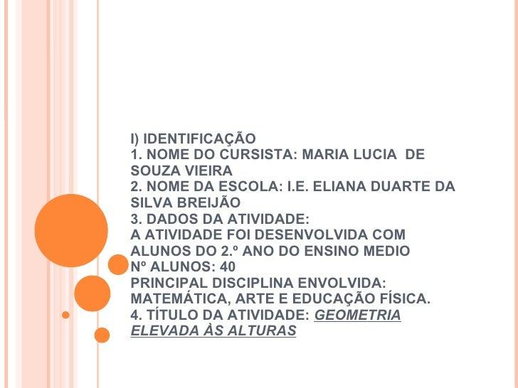 I) IDENTIFICAÇÃO  1. NOME DO CURSISTA:MARIA LUCIADE SOUZA VIEIRA  2. NOME DA ESCOLA: I.E. ELIANA DUA...