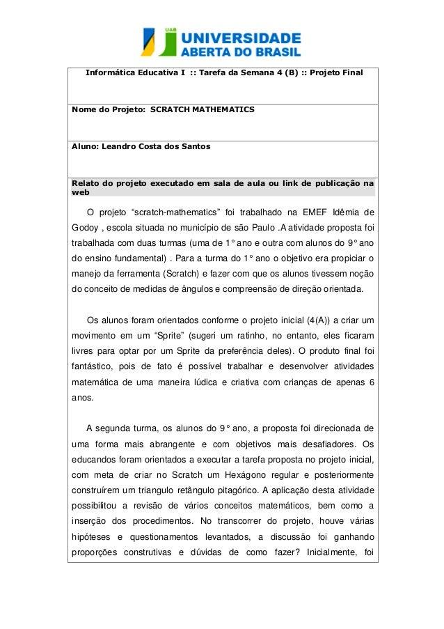 Informática Educativa I :: Tarefa da Semana 4 (B) :: Projeto Final Nome do Projeto: SCRATCH MATHEMATICS Aluno: Leandro Cos...