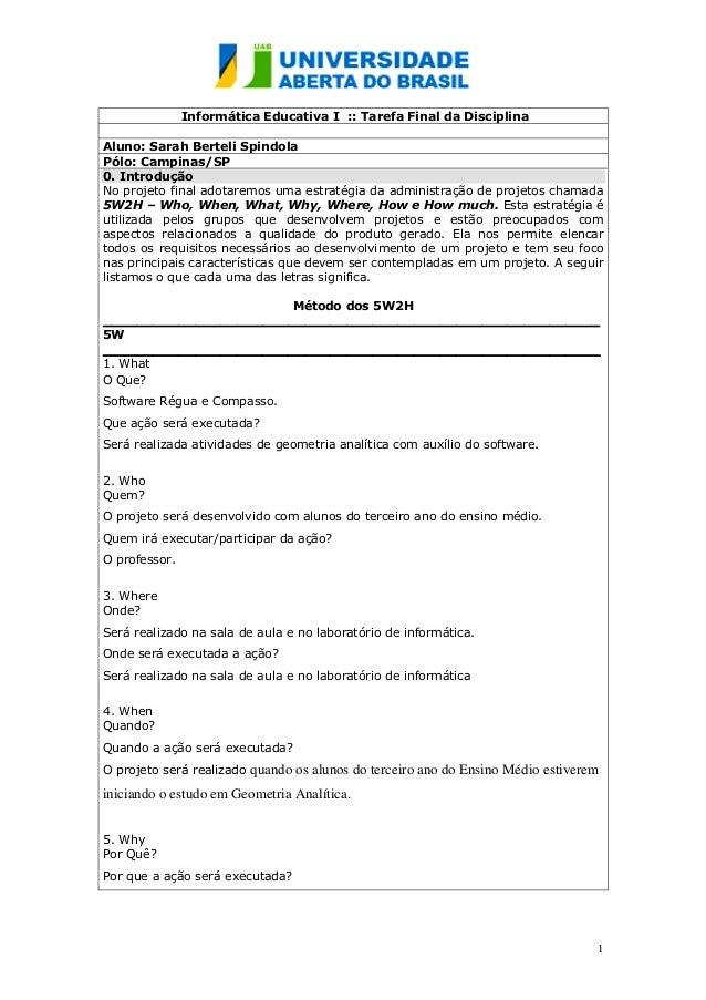 1 Informática Educativa I :: Tarefa Final da Disciplina Aluno: Sarah Berteli Spindola Pólo: Campinas/SP 0. Introdução No p...