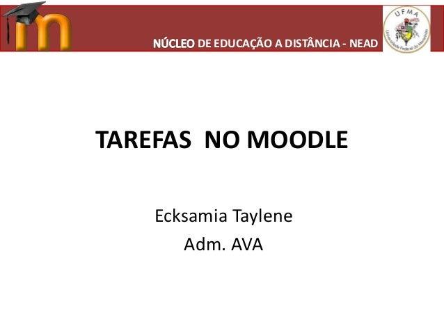 TAREFAS NO MOODLE Ecksamia Taylene Adm. AVA DE EDUCAÇÃO A DISTÂNCIA - NEAD
