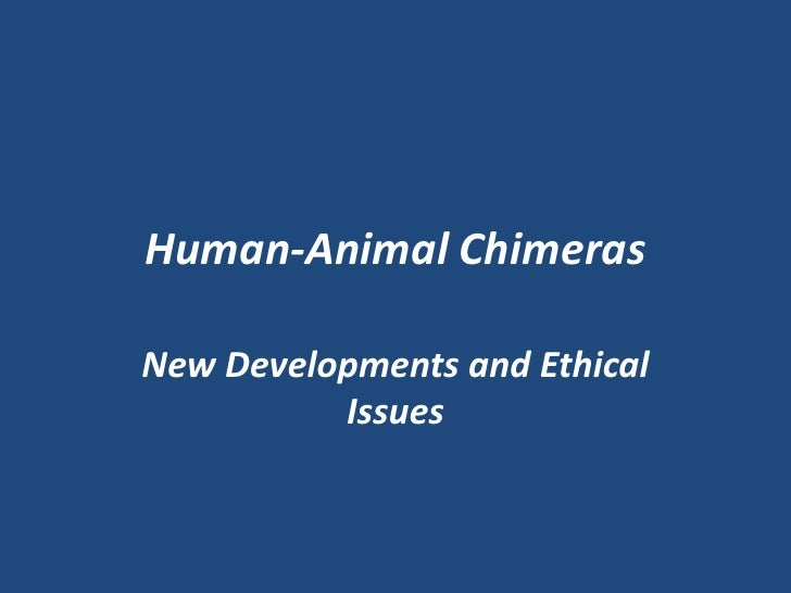 Human-Animal ChimerasNew Developments and Ethical          Issues