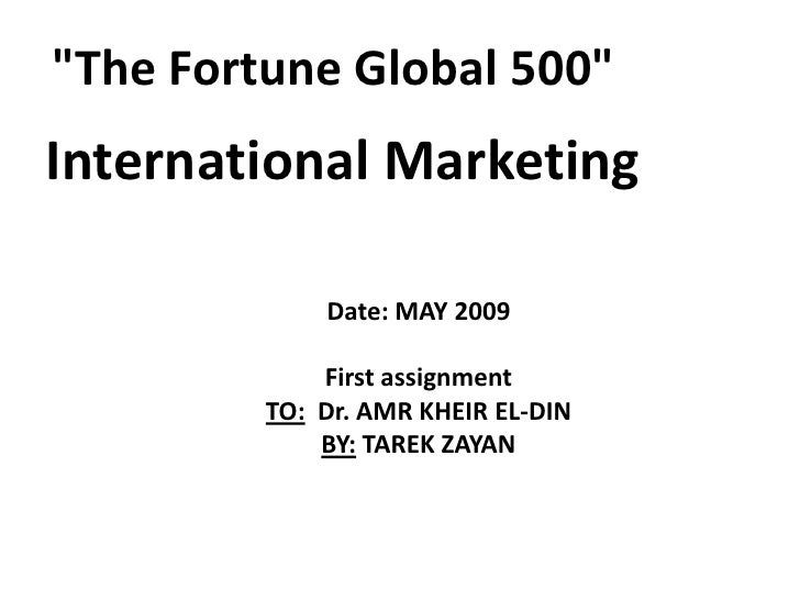 quot;The Fortune Global 500quot; International Marketing               Date: MAY 2009               First assignment      ...