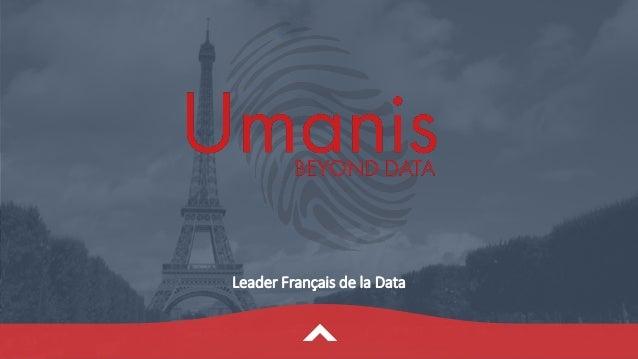 Reproduction interdite sans autorisation préalable d'Umanis Leader Français de la Data