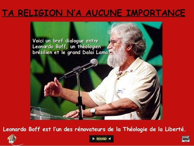 TA RELIGION N'A AUCUNE IMPORTANCE Leonardo Boff est l'un des rénovateurs de la Théologie de la Liberté. Voici un bref dial...