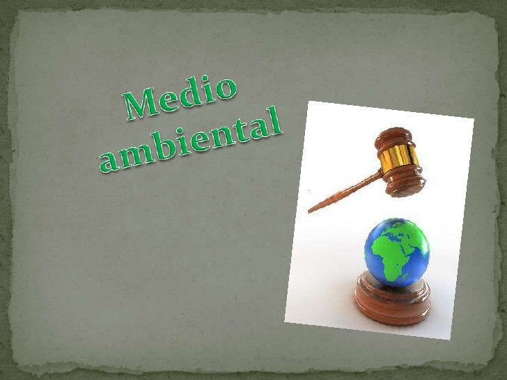 El medio ambiental o derecho ambientales un complejo conjunto de tratados,convenios, estatutos, reglamentos, y elderecho c...