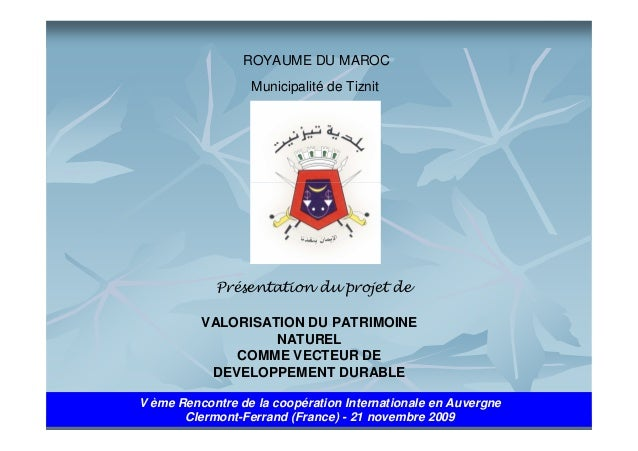 ROYAUME DU MAROC Municipalité de Tiznit  Présentation du projet de VALORISATION DU PATRIMOINE NATUREL COMME VECTEUR DE DEV...