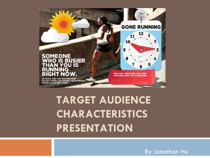 TARGET AUDIENCE CHARACTERISTICS PRESENTATION By Jonathan Ho
