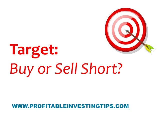 BY WWW.PROFITABLEINVESTINGTIPS.COM Target: Buy or Sell Short?