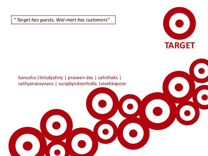 """ Target has guests, Wal-mart has customers""<br />kanusha |lintukjohny | praveen das | sahithaks | sathyanaraynanc | suraj..."