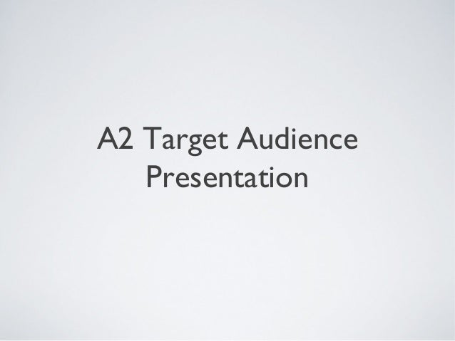 A2 Target Audience Presentation