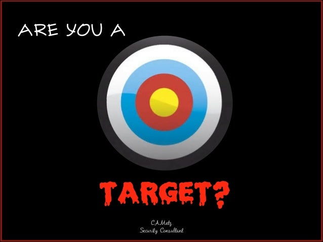ARE YOU A  TARGET? CAMetz Security Consultant