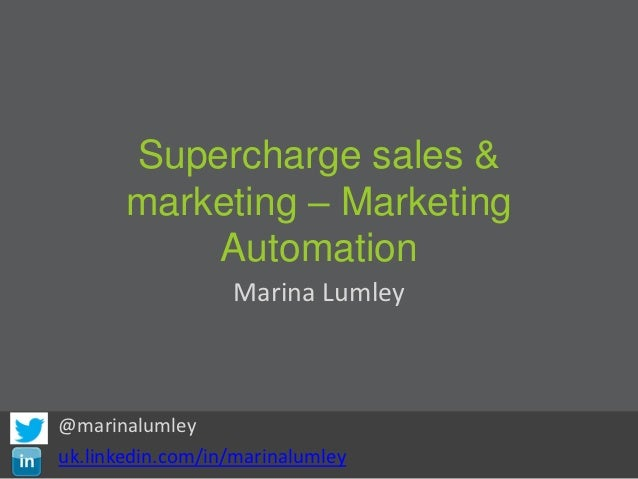 Supercharge sales &       marketing – Marketing           Automation                  Marina Lumley@marinalumleyuk.linkedi...