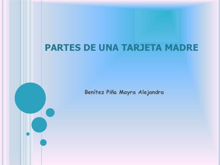PARTES DE UNA TARJETA MADRE       Benítez Piña Mayra Alejandra