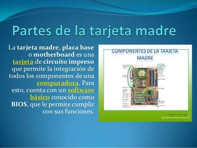 La tarjeta madre, placa base o motherboard es una tarjeta de circuito impreso que permite la integración de todos los comp...