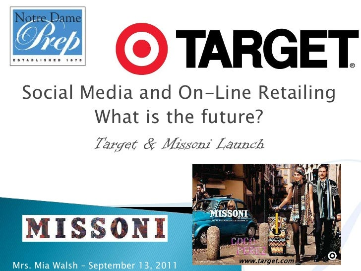 Social Media and On-Line Retailing<br />What is the future?<br />Target & Missoni Launch<br />www.target.com<br />Mrs. Mia...
