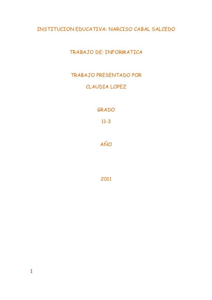 INSTITUCION EDUCATIVA: NARCISO CABAL SALCEDO              TRABAJO DE: INFORMATICA              TRABAJO PRESENTADO POR     ...