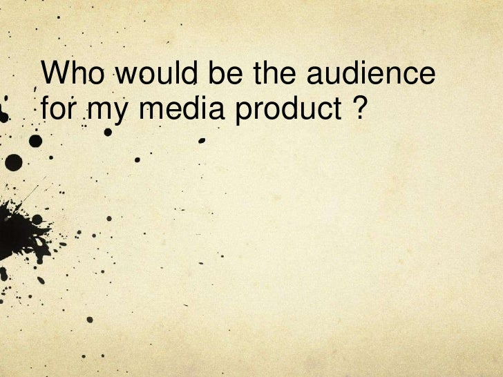 Who would be the audience for my media product ?<br />