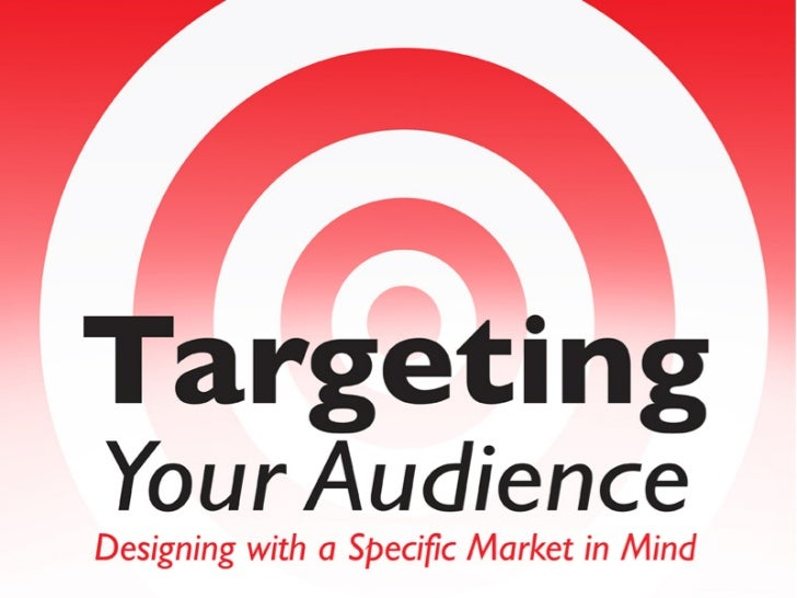 Targeting Your Audience               Define the AudienceBegin by defining your audience. Look at the media that your targ...