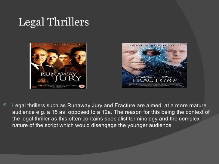 Legal Thrillers   Legal thrillers such as Runaway Jury and Fracture are aimed at a more mature    audience e.g. a 15 as o...