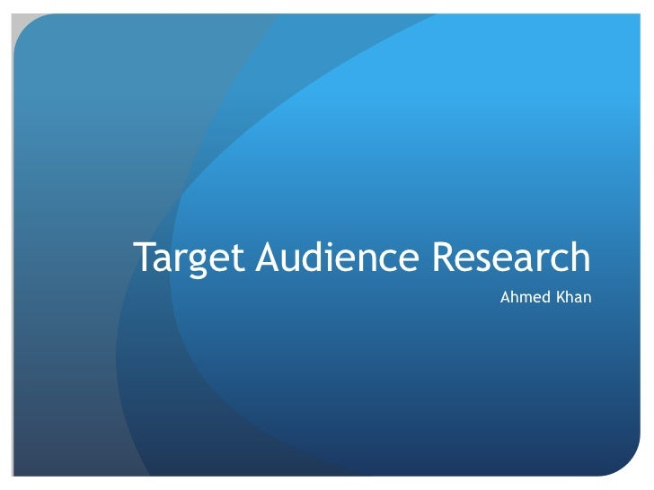 Target Audience Research                   Ahmed Khan